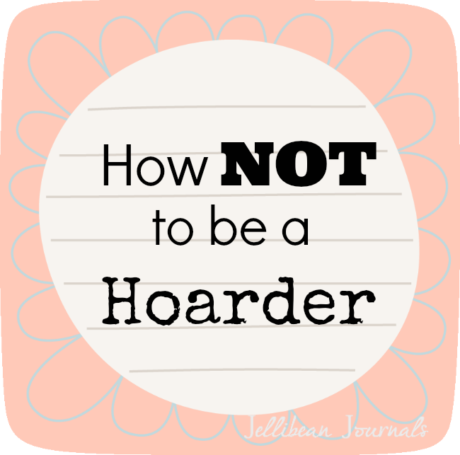 How NOT to be a Hoarder