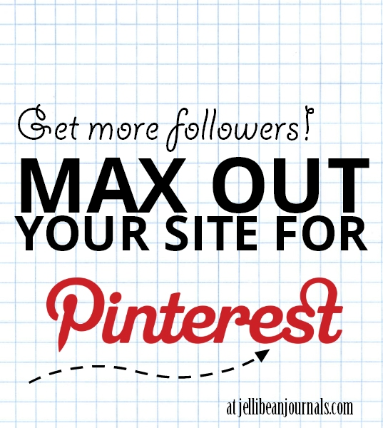 GROW Your Pinterest Following: Max Out Your Site! | Jellibeanjournals.com