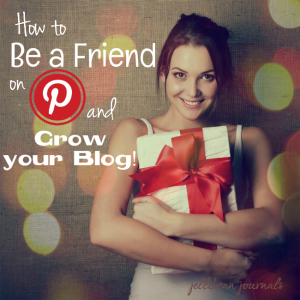 Be a Friend on Pinterest and Grow Your Blog #blogtips #pinterest | JellibeanJournals.com