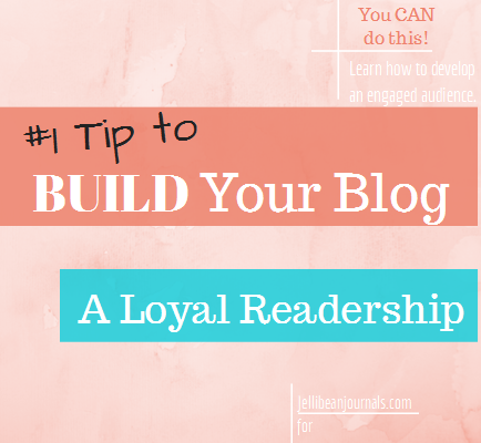 How to Build a Loyal Readership #blogging #blogtips from Jellibeanjournals.com