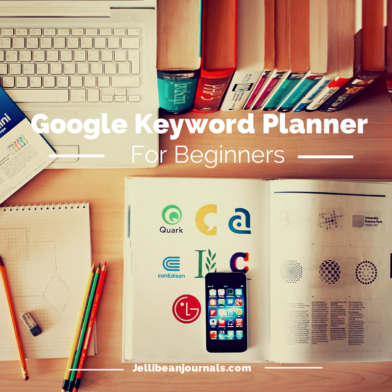 Google Keyword Planner 101 for Bloggers | Jellibeanjournals.com