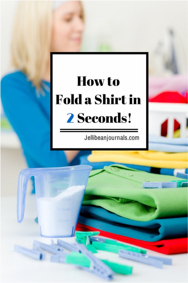 Learn how to fold a shirt in 2 seconds using this simple technique!   Jellibeanjournals.com