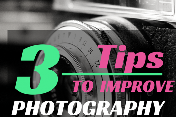 3 Ways to Improve Your Photography Right Now