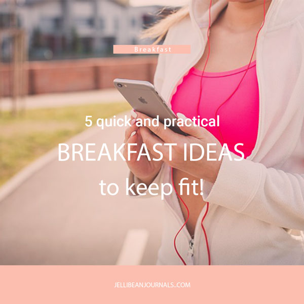 Quick breakfast ideas for a healthy lifestyle | Jellibeanjournals.com