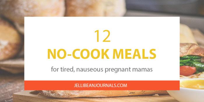 No cook meals for pregnancy   Jellibeanjournals.com
